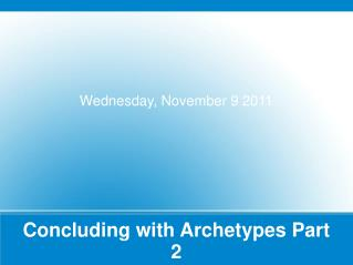 Concluding with Archetypes Part 2