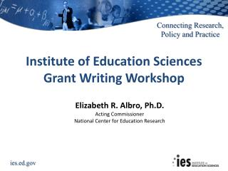 Institute  of Education Sciences Grant Writing Workshop