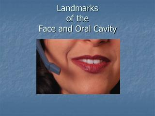 Landmarks  of the  Face and Oral Cavity