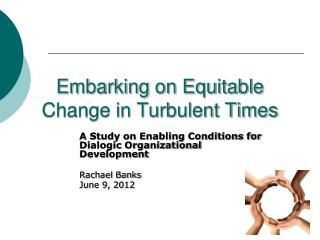 Embarking on Equitable Change in Turbulent Times