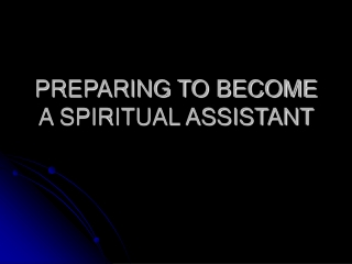 PREPARING TO BECOME A SPIRITUAL ASSISTANT