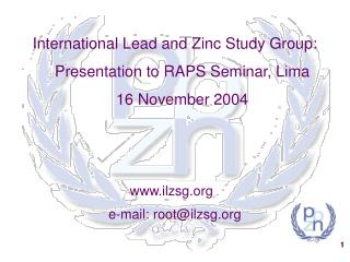 International Lead and Zinc Study Group: Presentation to RAPS Seminar, Lima  16 November 2004