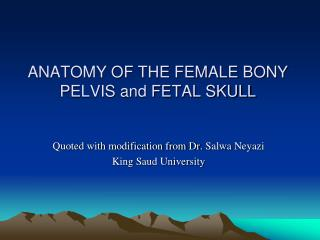 ANATOMY OF THE FEMALE BONY PELVIS and FETAL SKULL