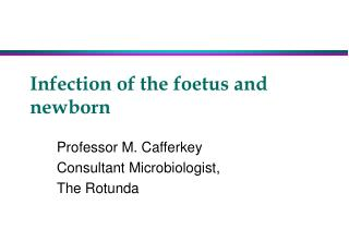 Infection of the foetus and newborn