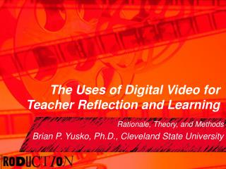 The Uses of Digital Video for Teacher Reflection and Learning