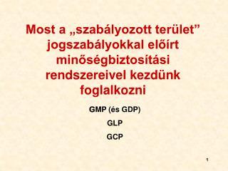 G MP (és GDP) GLP GCP