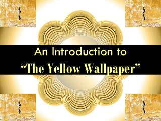 "An Introduction to  ""The Yellow Wallpaper"""
