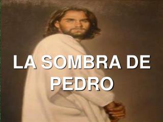 LA SOMBRA DE PEDRO