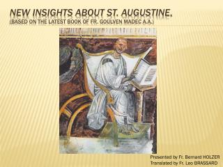 New Insights About St. Augustine , (Based on the latest book of Fr.  Goulven Madec a.a .)