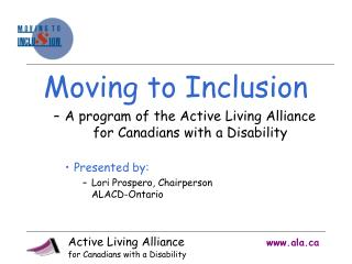 Moving to Inclusion A program of the Active Living Alliance for Canadians with a Disability