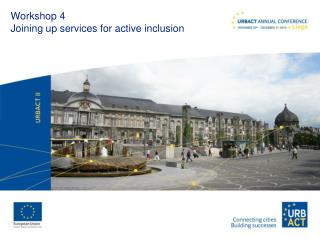 Workshop 4 Joining up services for active inclusion