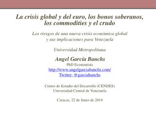 La crisis global y del euro, los bonos soberanos,    los  commodities  y el crudo