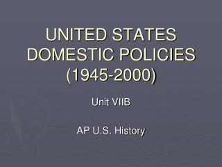 UNITED STATES DOMESTIC POLICIES (1945-2000)