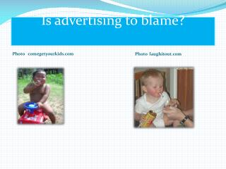 Is advertising to blame ?