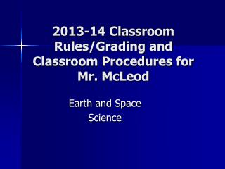 2013-14 Classroom Rules/Grading and Classroom Procedures for Mr. McLeod