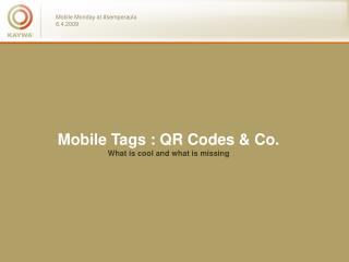 Mobile Tags : QR Codes & Co. What is cool and what is missing