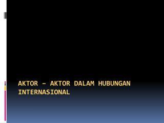 Aktor  –  aktor dalam hubungan internasional
