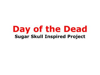 Day of the Dead Sugar Skull Inspired Project