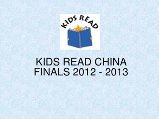 KIDS READ CHINA FINALS 2012 - 2013