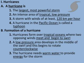I. Hurricanes A  hurricane  is 	1 .  The  largest, most powerful storm