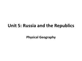 Unit 5: Russia and the Republics
