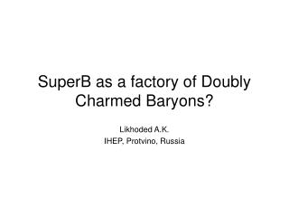 SuperB as a factory of Doubly Charmed Baryons?