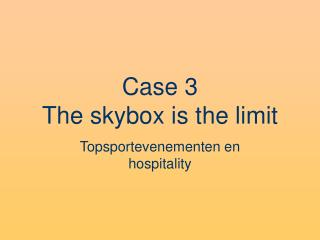 Case 3 The skybox is the limit