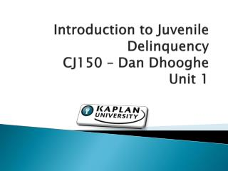 Introduction to Juvenile Delinquency CJ150 – Dan Dhooghe Unit 1