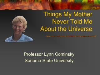 Things My Mother  Never Told Me  About the Universe