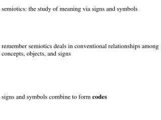 semiotics: the study of meaning via signs and symbols