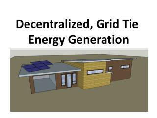 Decentralized, Grid Tie Energy Generation