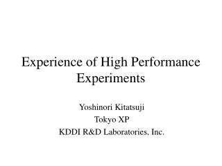 Experience of High Performance Experiments