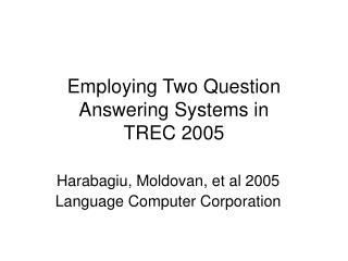 Employing Two Question Answering Systems in TREC 2005