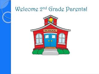 Welcome 2 nd  Grade Parents!