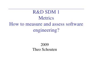 R&D SDM 1 Metrics How to measure and assess software engineering?