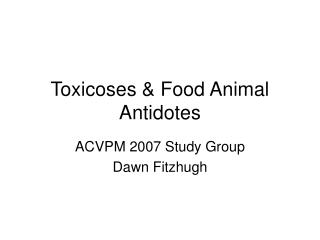 Toxicoses & Food Animal Antidotes