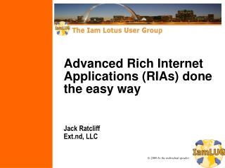 Advanced Rich Internet Applications (RIAs) done the easy way