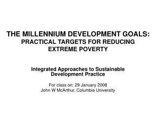 THE MILLENNIUM DEVELOPMENT GOALS:  PRACTICAL TARGETS FOR REDUCING  EXTREME POVERTY