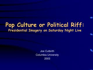 Pop Culture or Political Riff: Presidential Imagery on Saturday Night Live