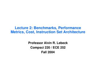 Lecture 2: Benchmarks, Performance Metrics, Cost, Instruction Set Architecture