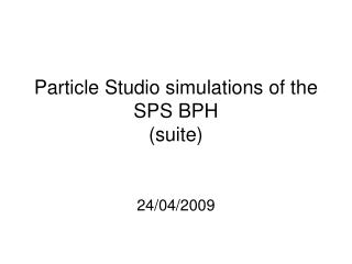 Particle Studio simulations of the SPS BPH  (suite)