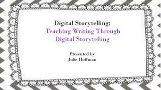 Digital  Storytelling:  Teaching Writing Through Digital Storytelling