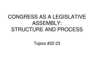 CONGRESS AS A LEGISLATIVE ASSEMBLY: STRUCTURE AND PROCESS