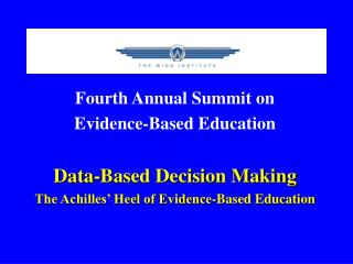 Fourth Annual Summit on  Evidence-Based Education Data-Based Decision Making The Achilles' Heel of Evidence-Based Educat