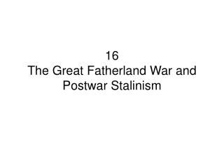 16  The Great Fatherland War and Postwar Stalinism