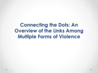 Connecting the Dots: An Overview of the Links Among Multiple Forms of Violence