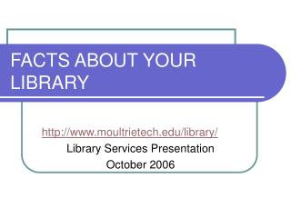 FACTS ABOUT YOUR LIBRARY