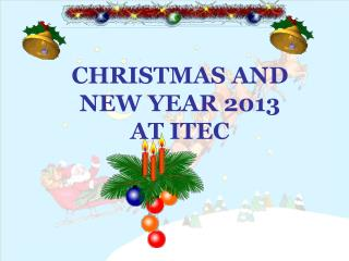 CHRISTMAS AND NEW YEAR 2013  AT ITEC