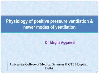 Physiology of positive pressure ventilation &  newer modes of ventilation