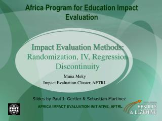 Impact Evaluation Methods:  Randomization, IV, Regression Discontinuity